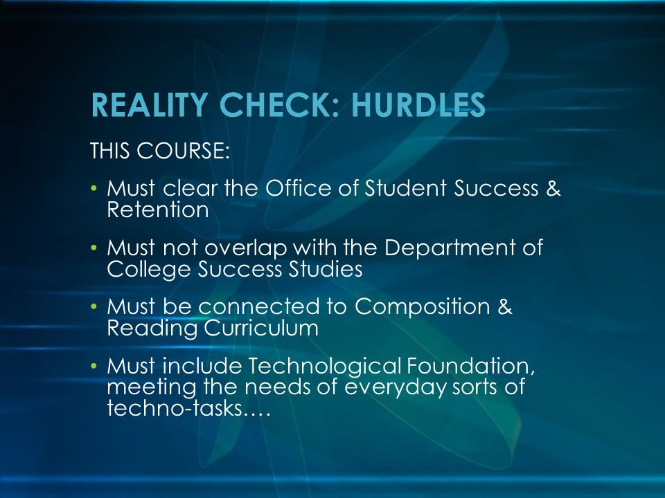 President Vice-President Deans Director of Student Success & Retention Department Chairs Full-Time Faculty (& Part-Time Faculty) And, most importantly: Students REALITY CHECK: STAKEHOLDERS