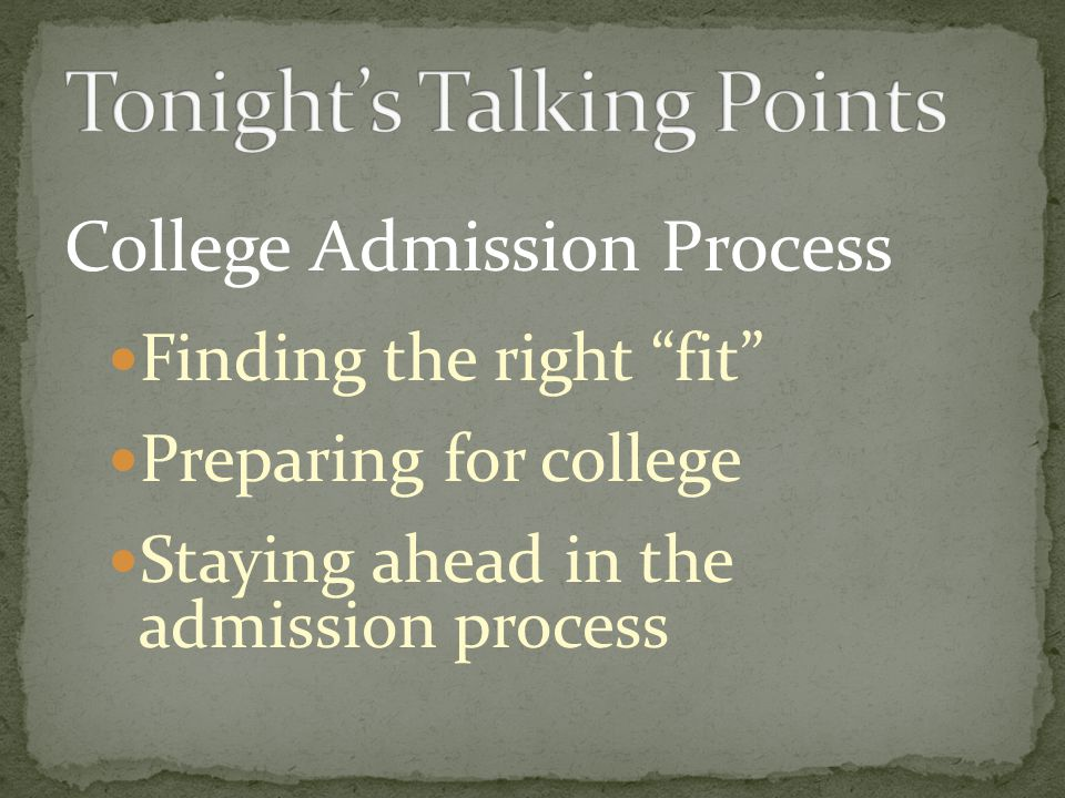 College Admission Process Finding the right fit Preparing for college Staying ahead in the admission process