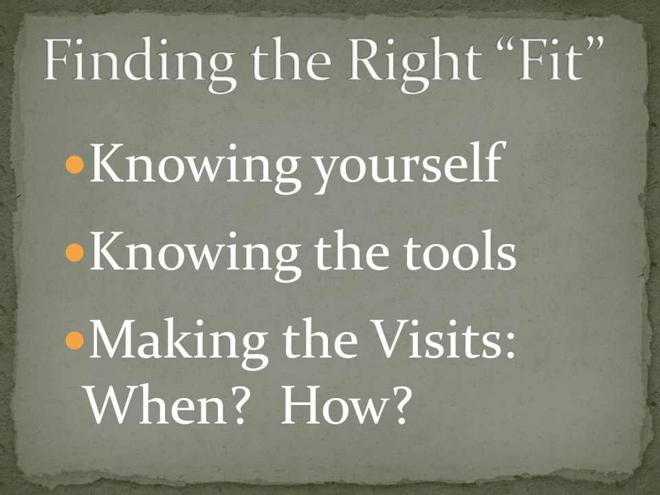 Knowing yourself Knowing the tools Making the Visits: When How