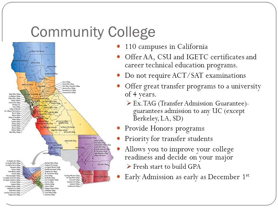 Community College 110 campuses in California Offer AA, CSU and IGETC certificates and career technical education programs.