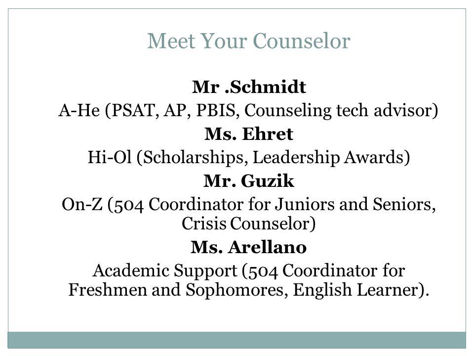Meet Your Counselor Mr.Schmidt A-He (PSAT, AP, PBIS, Counseling tech advisor) Ms.