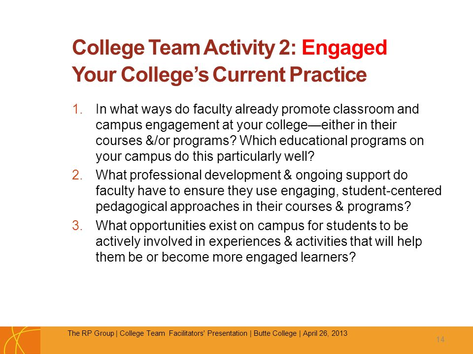 College Team Activity 2: Engaged Your College's Current Practice 1.In what ways do faculty already promote classroom and campus engagement at your college—either in their courses &/or programs.