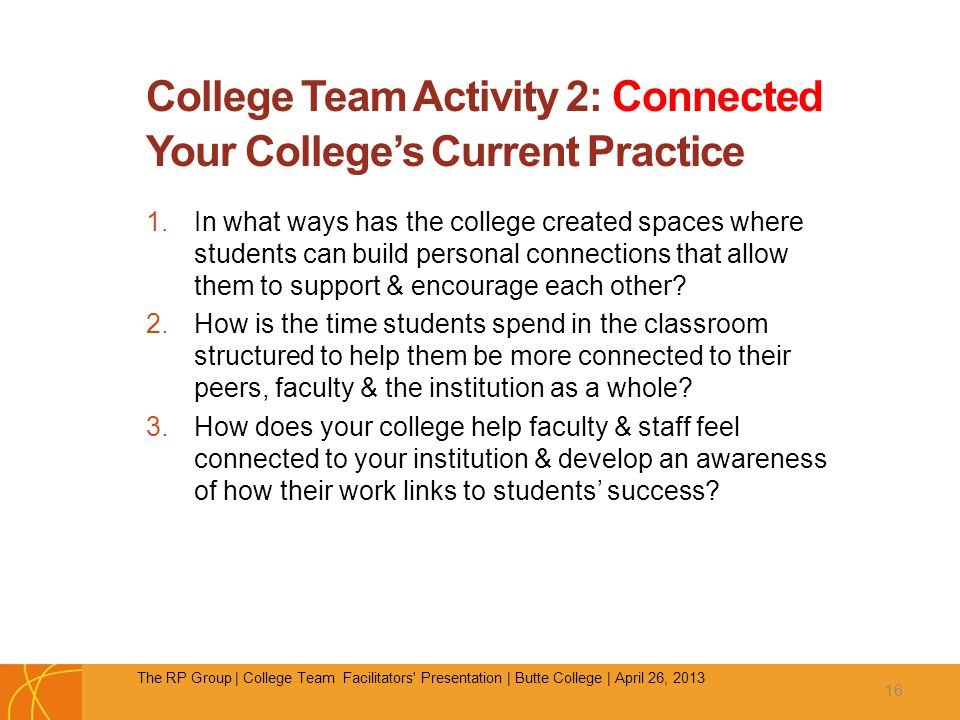 College Team Activity 2: Connected Your College's Current Practice 1.In what ways has the college created spaces where students can build personal connections that allow them to support & encourage each other.