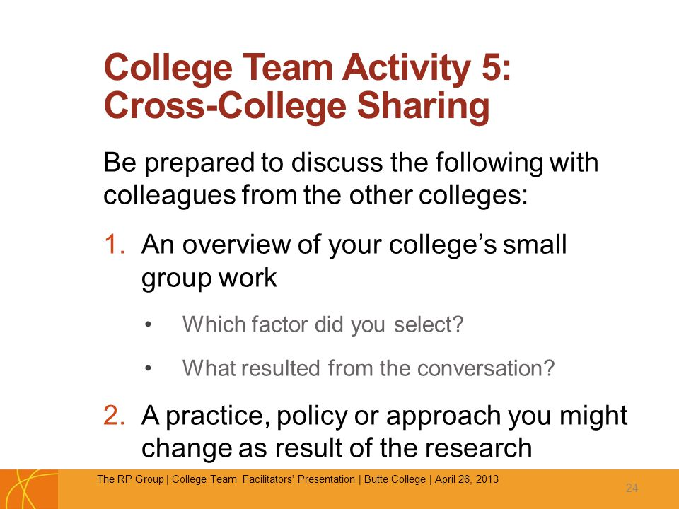 College Team Activity 5: Cross-College Sharing Be prepared to discuss the following with colleagues from the other colleges: 1.An overview of your college's small group work Which factor did you select.