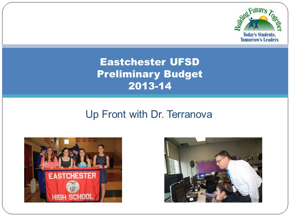 Up Front with Dr. Terranova Eastchester UFSD Preliminary Budget 2013-14