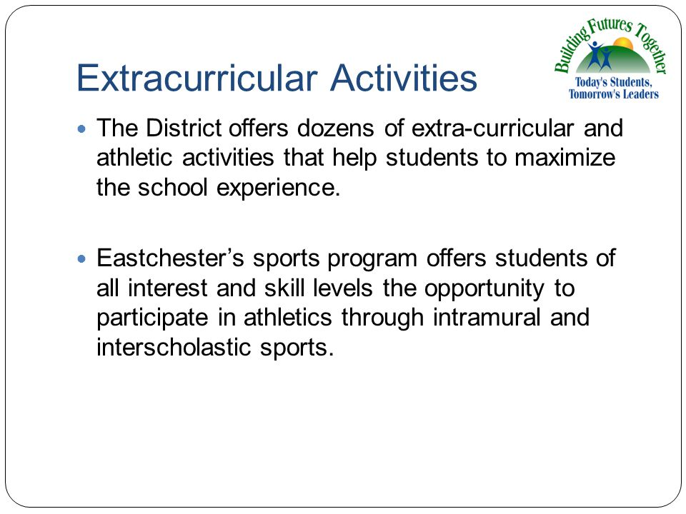 Extracurricular Activities The District offers dozens of extra-curricular and athletic activities that help students to maximize the school experience