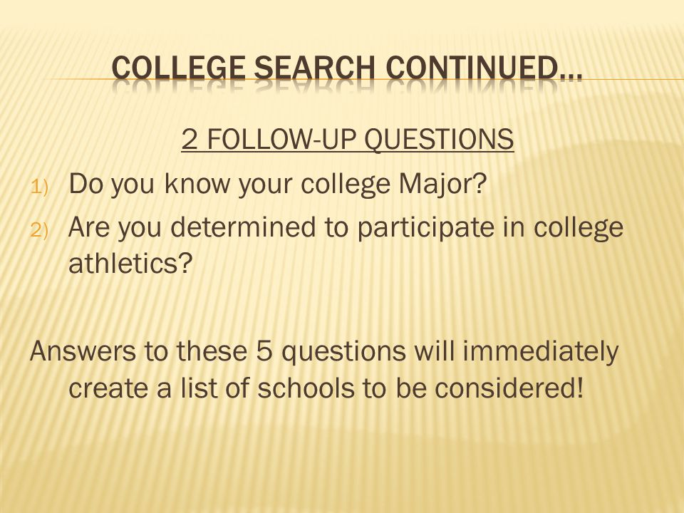 2 FOLLOW-UP QUESTIONS 1) Do you know your college Major.