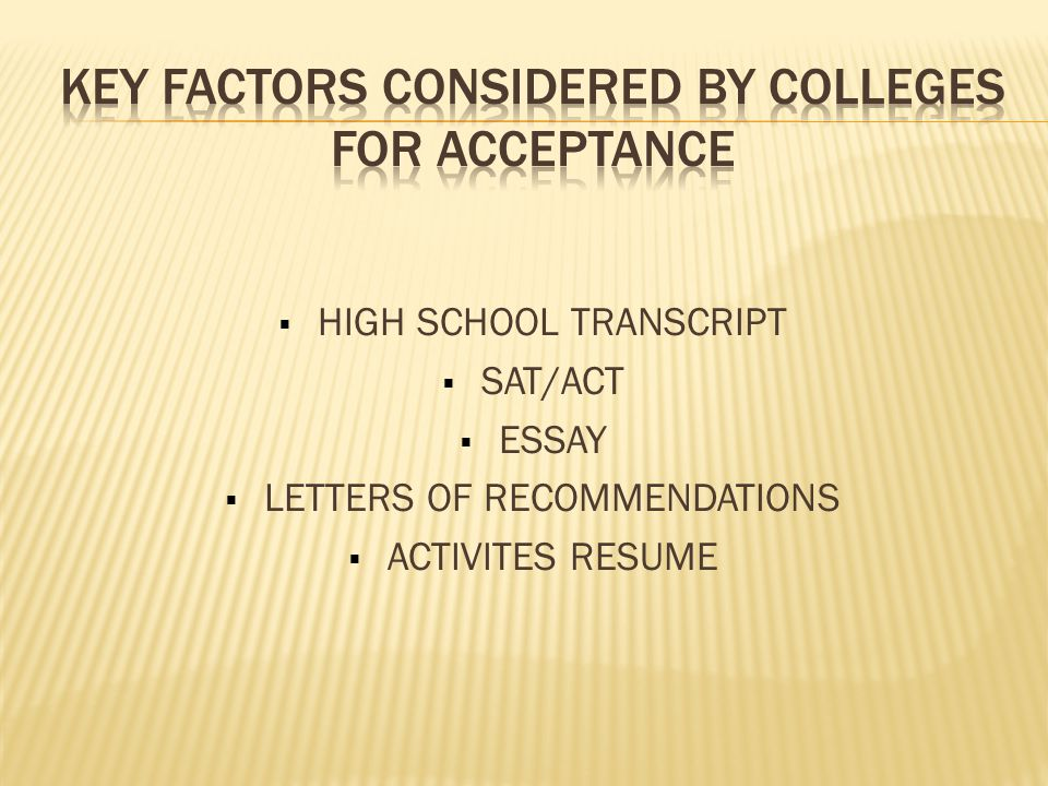  HIGH SCHOOL TRANSCRIPT  SAT/ACT  ESSAY  LETTERS OF RECOMMENDATIONS  ACTIVITES RESUME
