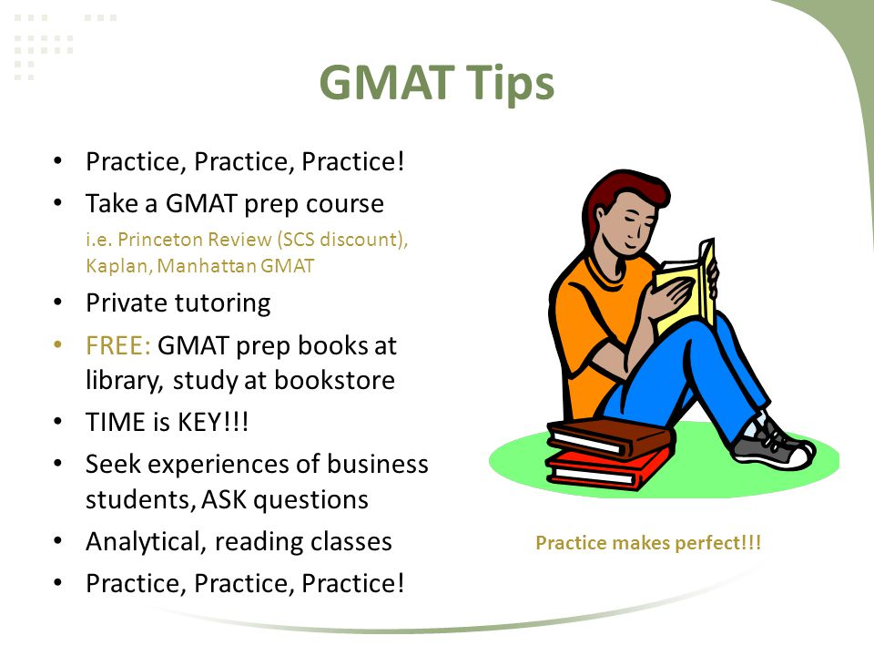 GMAT Tips Practice, Practice, Practice. Take a GMAT prep course i.e.