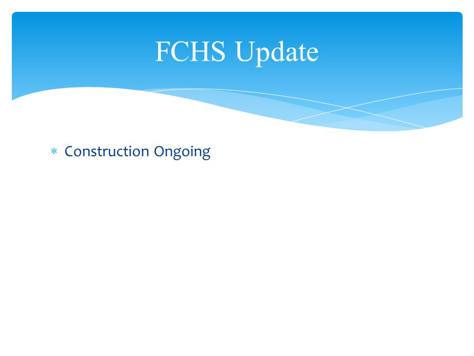  Construction Ongoing FCHS Update