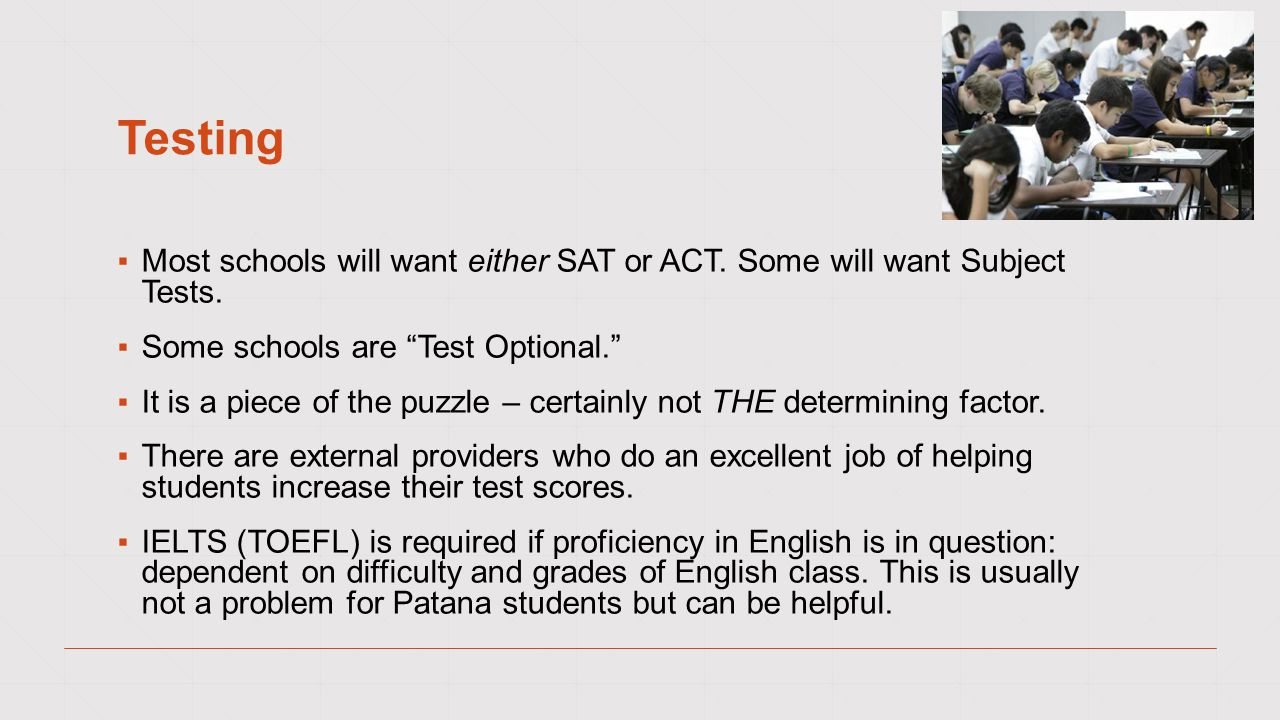 Testing ▪Most schools will want either SAT or ACT.