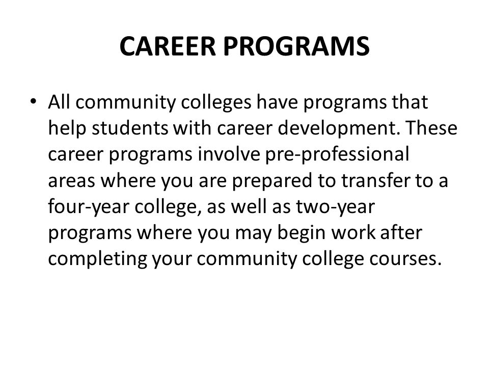 CAREER PROGRAMS All community colleges have programs that help students with career development.