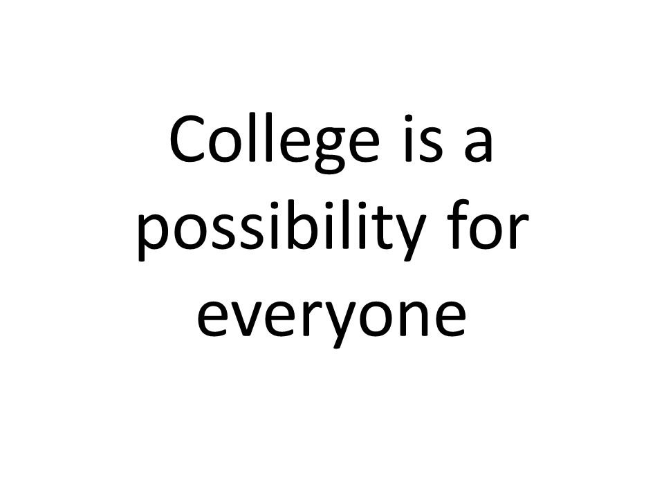 College is a possibility for everyone