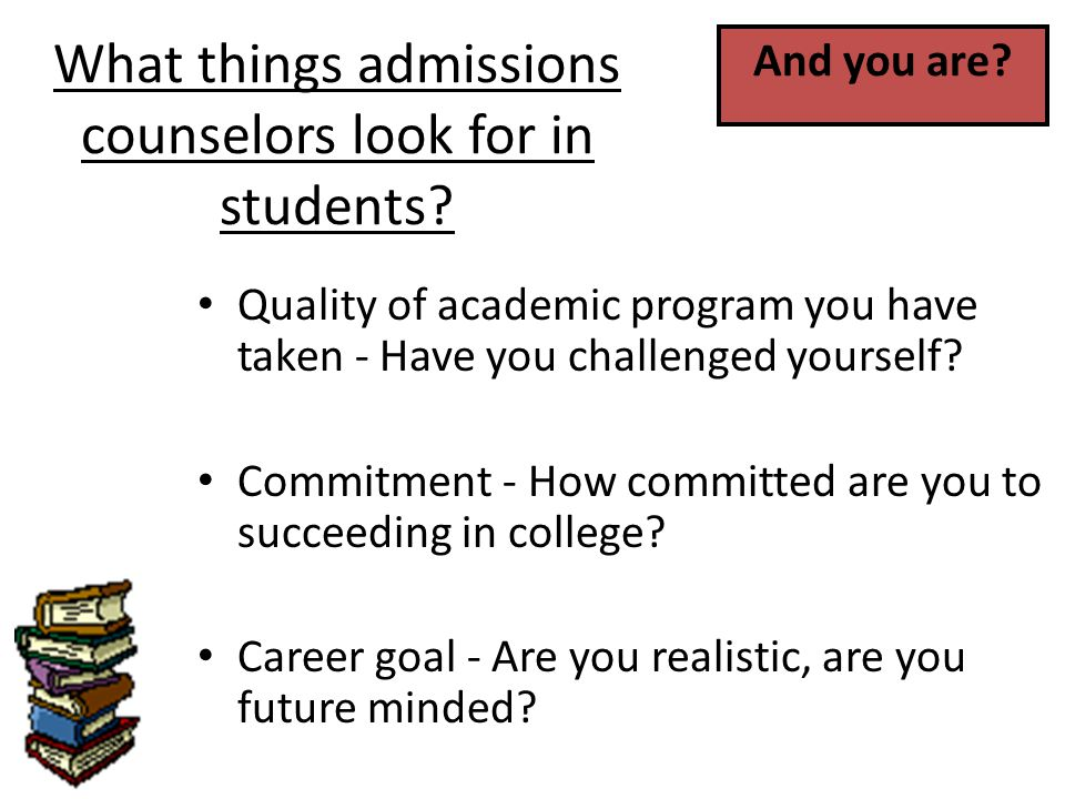 Quality of academic program you have taken - Have you challenged yourself.