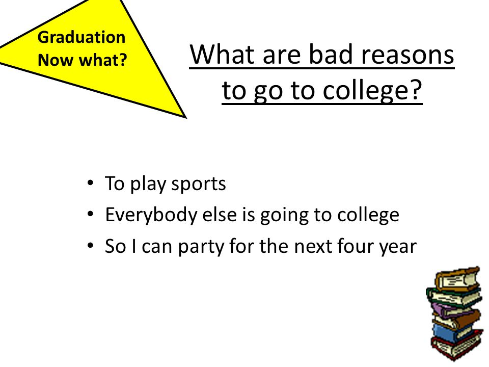 What are bad reasons to go to college.