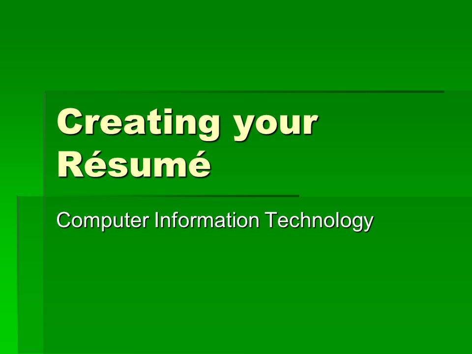 Creating your Résumé Computer Information Technology