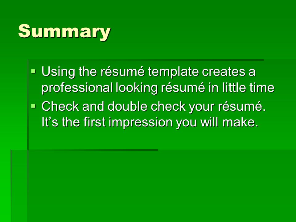 Summary  Using the résumé template creates a professional looking résumé in little time  Check and double check your résumé.