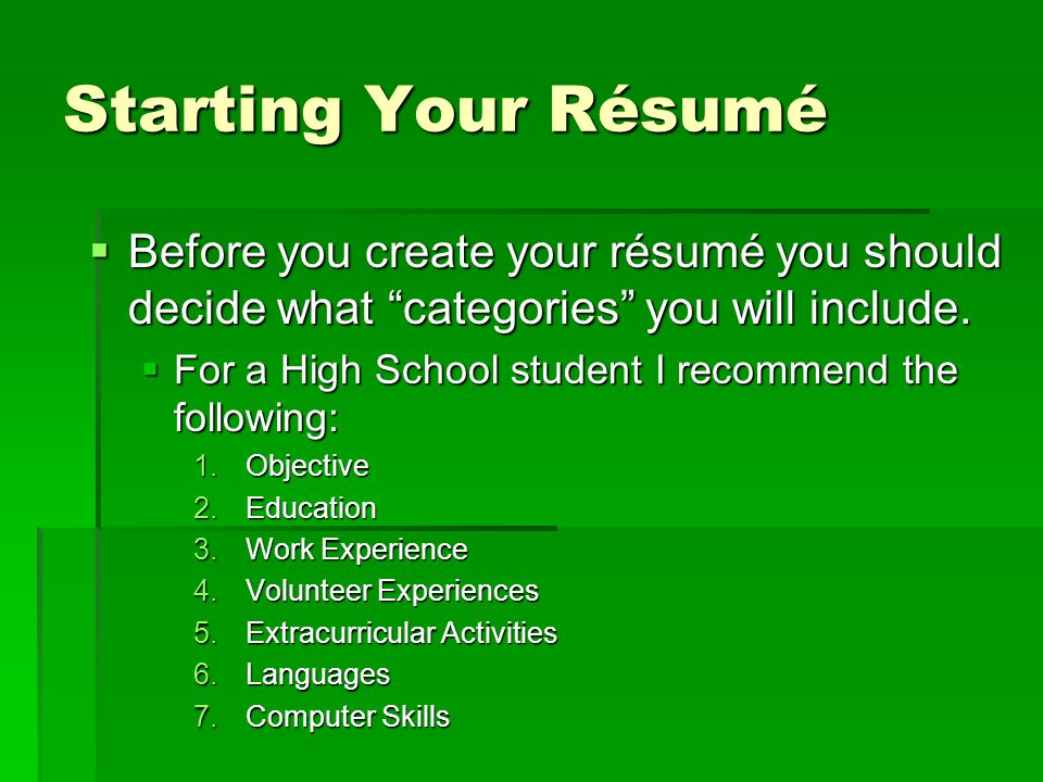Starting Your Résumé  Before you create your résumé you should decide what categories you will include.