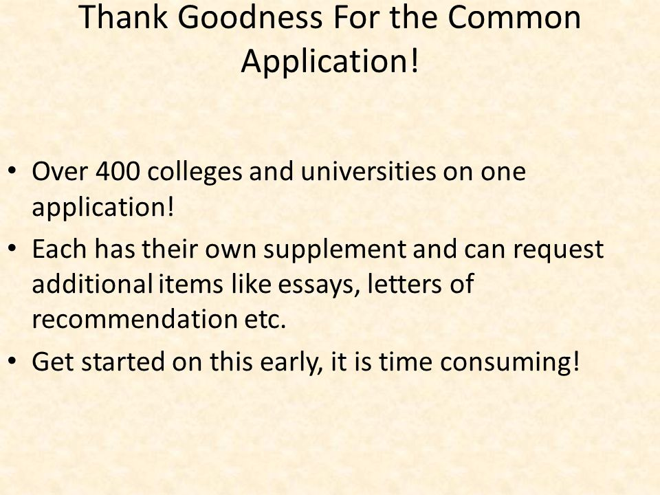 Thank Goodness For the Common Application. Over 400 colleges and universities on one application.