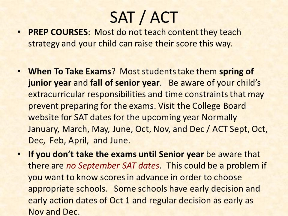 Average SAT SCORE 2013 1531 NJ 23 ACT Superscoring: Some colleges will accept the highest sub-scores from different test dates Most student's take the same exam twice Remember it is just a score on A test.