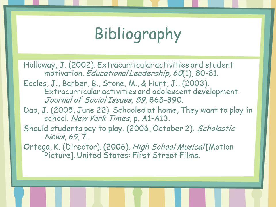 Bibliography Holloway, J.(2002). Extracurricular activities and student motivation.