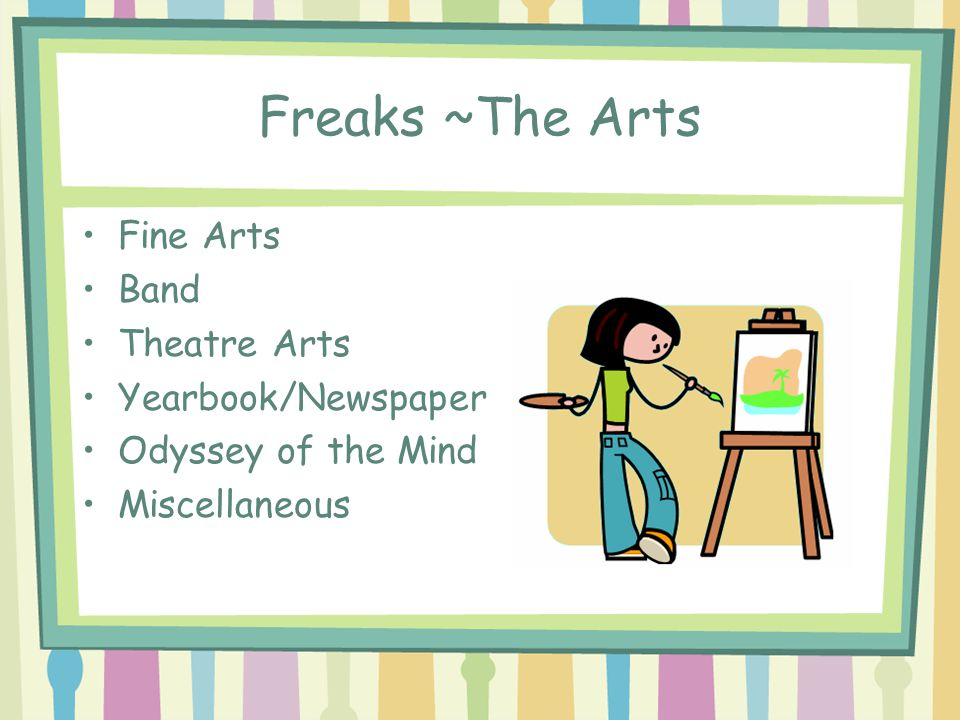 Freaks ~The Arts Fine Arts Band Theatre Arts Yearbook/Newspaper Odyssey of the Mind Miscellaneous