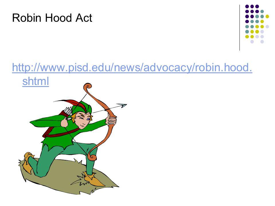 Robin Hood Act http://www.pisd.edu/news/advocacy/robin.hood. shtml