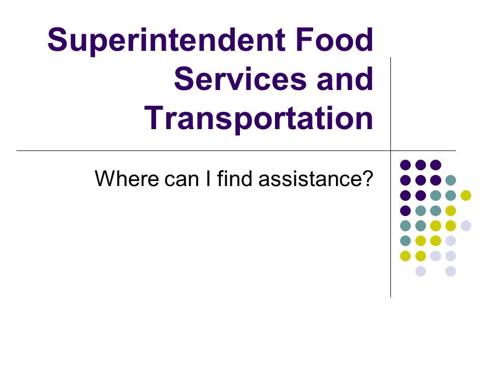 Superintendent Food Services and Transportation Where can I find assistance