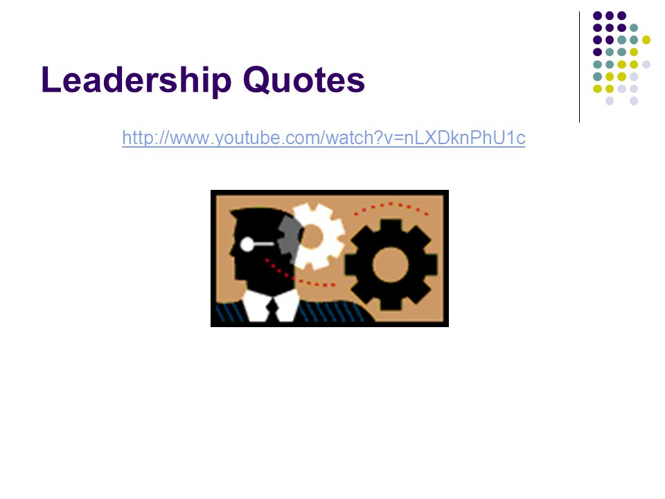 Leadership Quotes http://www.youtube.com/watch v=nLXDknPhU1c