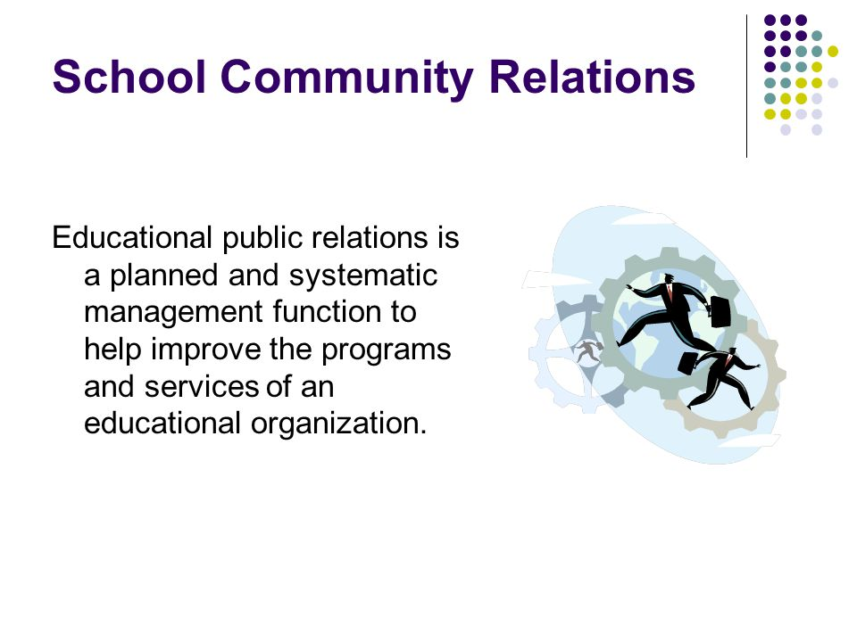 Educational public relations is a planned and systematic management function to help improve the programs and services of an educational organization.