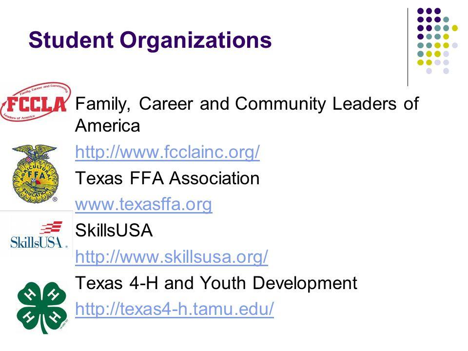 Student Organizations Family, Career and Community Leaders of America http://www.fcclainc.org/ Texas FFA Association www.texasffa.org SkillsUSA http:/