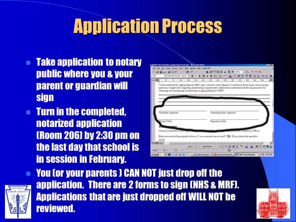 Application Process Take application to notary public where you & your parent or guardian will sign Turn in the completed, notarized application (Room 206) by 2:30 pm on the last day that school is in session in February.