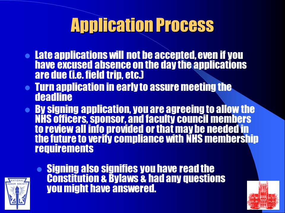 Application Process Late applications will not be accepted, even if you have excused absence on the day the applications are due (i.e.