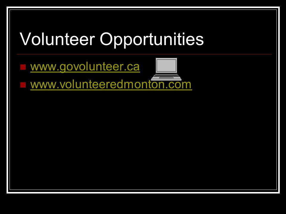 Volunteer Opportunities www.govolunteer.ca www.volunteeredmonton.com