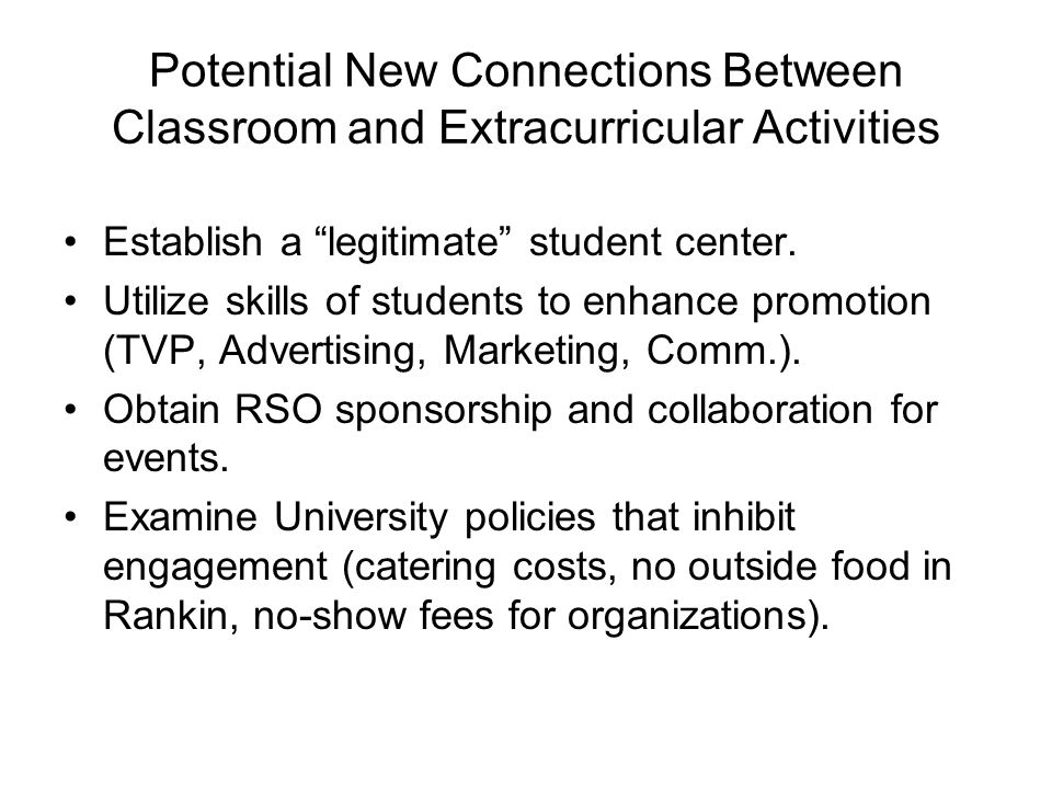Potential New Connections Between Classroom and Extracurricular Activities Establish a legitimate student center.