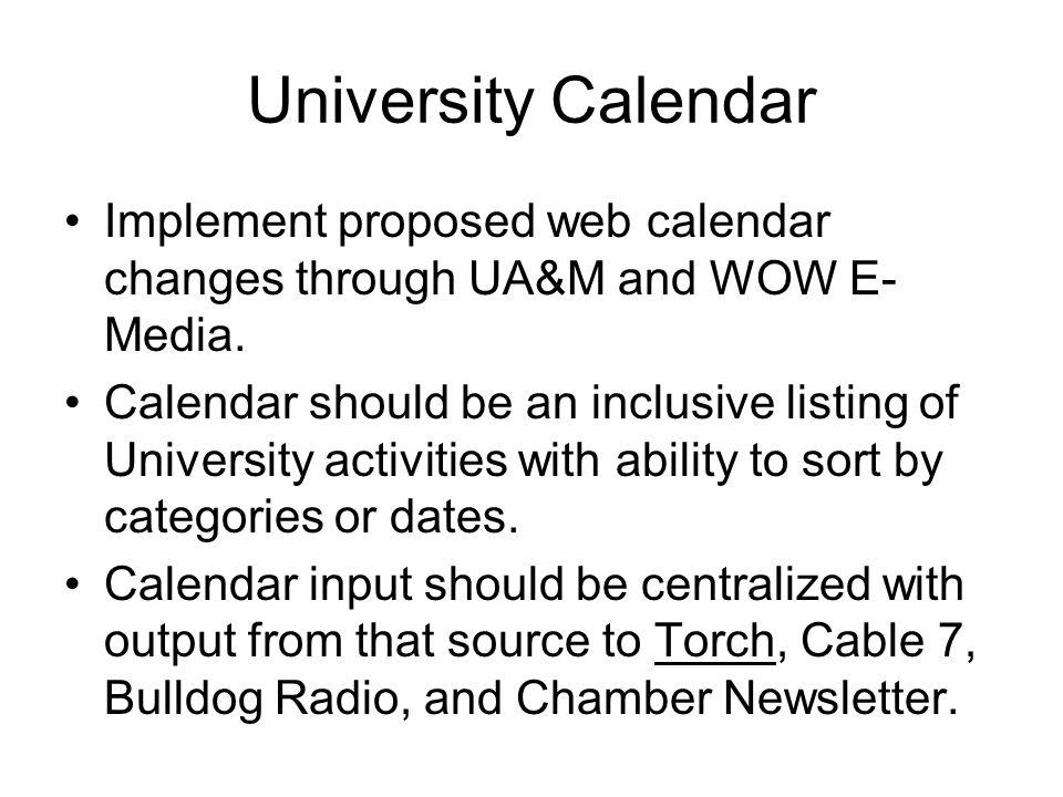 University Calendar Implement proposed web calendar changes through UA&M and WOW E- Media.