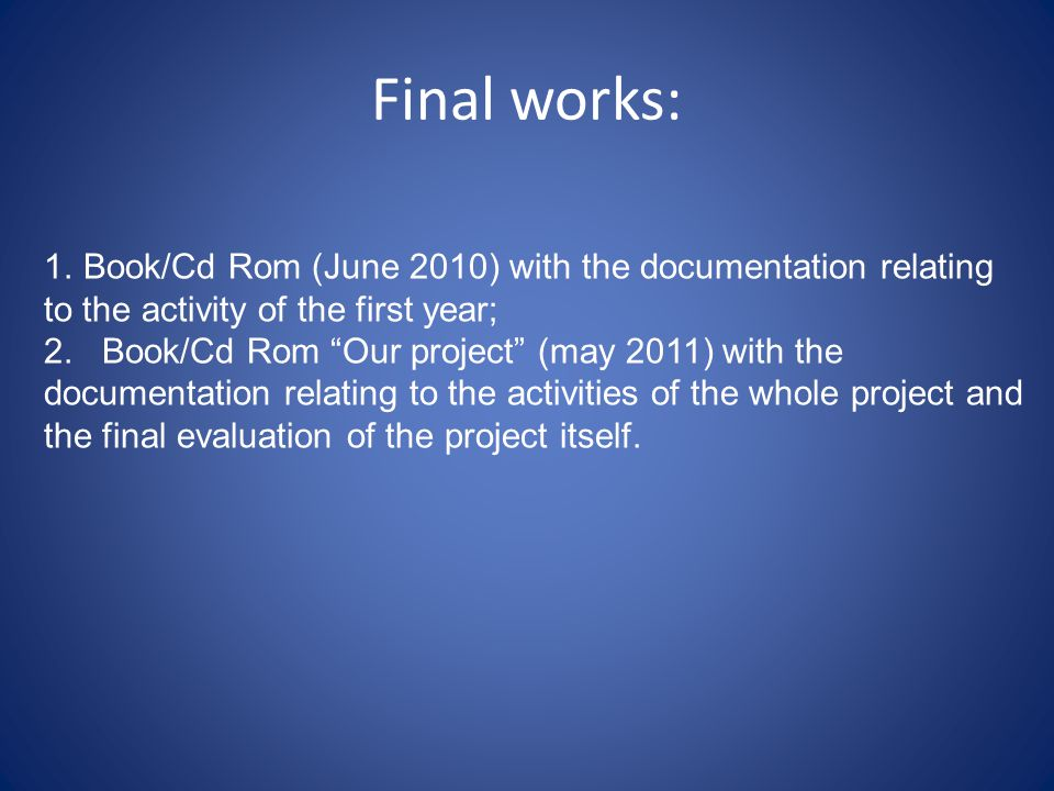 Final works: 1.Book/Cd Rom (June 2010) with the documentation relating to the activity of the first year; 2.
