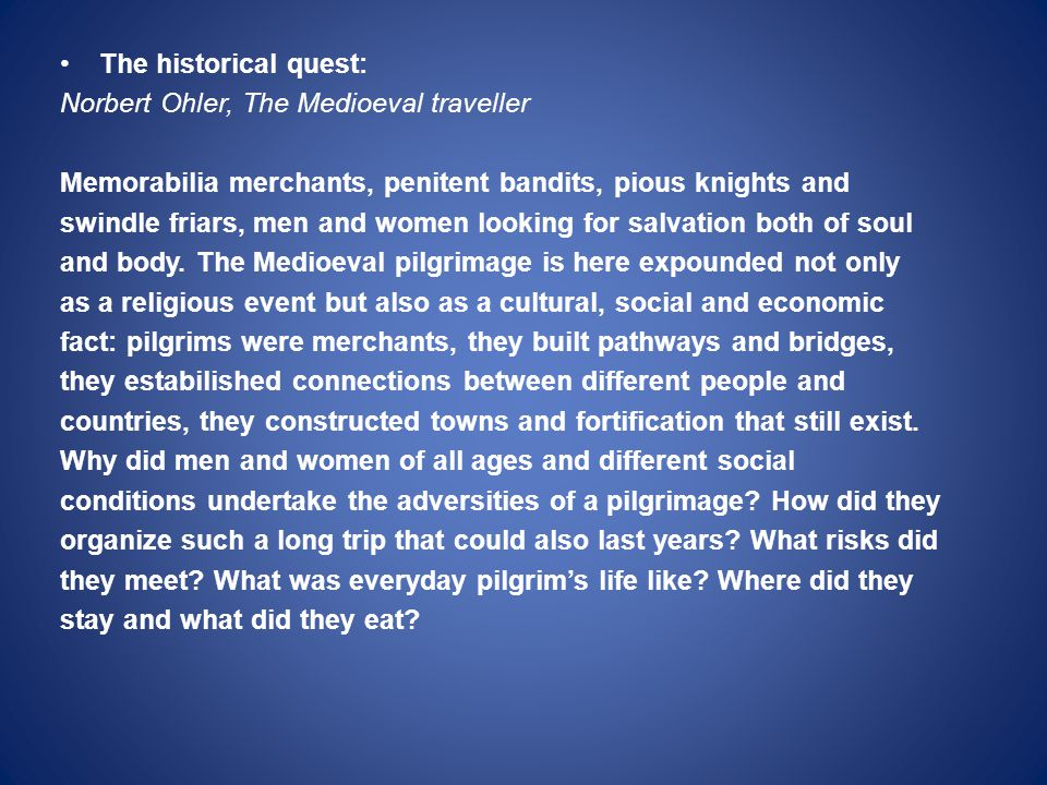 The historical quest: Norbert Ohler, The Medioeval traveller Memorabilia merchants, penitent bandits, pious knights and swindle friars, men and women looking for salvation both of soul and body.