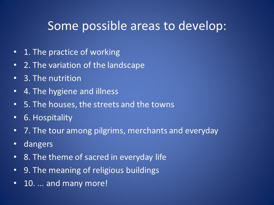 Some possible areas to develop: 1. The practice of working 2.