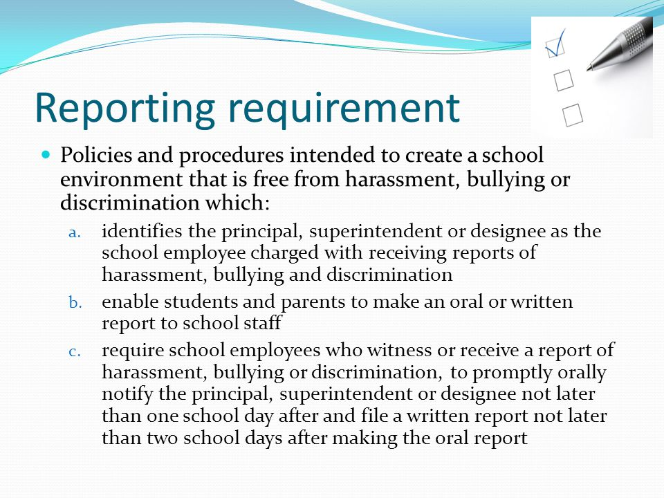 Reporting requirement Policies and procedures intended to create a school environment that is free from harassment, bullying or discrimination which: