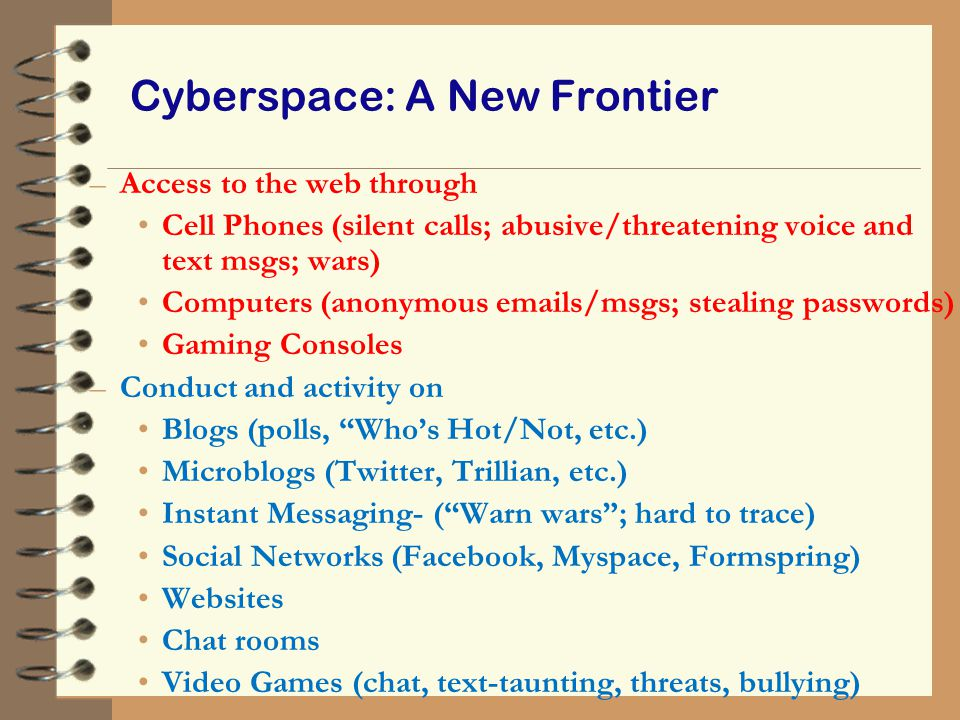 Cyberspace: A New Frontier –Access to the web through Cell Phones (silent calls; abusive/threatening voice and text msgs; wars) Computers (anonymous e
