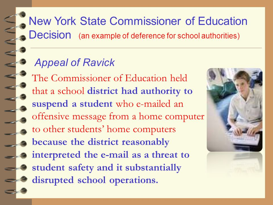 Appeal of Ravick The Commissioner of Education held that a school district had authority to suspend a student who e-mailed an offensive message from a