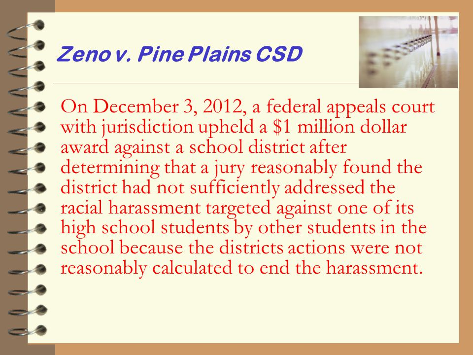 Zeno v. Pine Plains CSD On December 3, 2012, a federal appeals court with jurisdiction upheld a $1 million dollar award against a school district afte