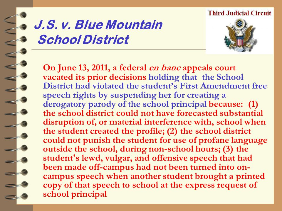 J.S. v. Blue Mountain School District On June 13, 2011, a federal en banc appeals court vacated its prior decisions holding that the School District h