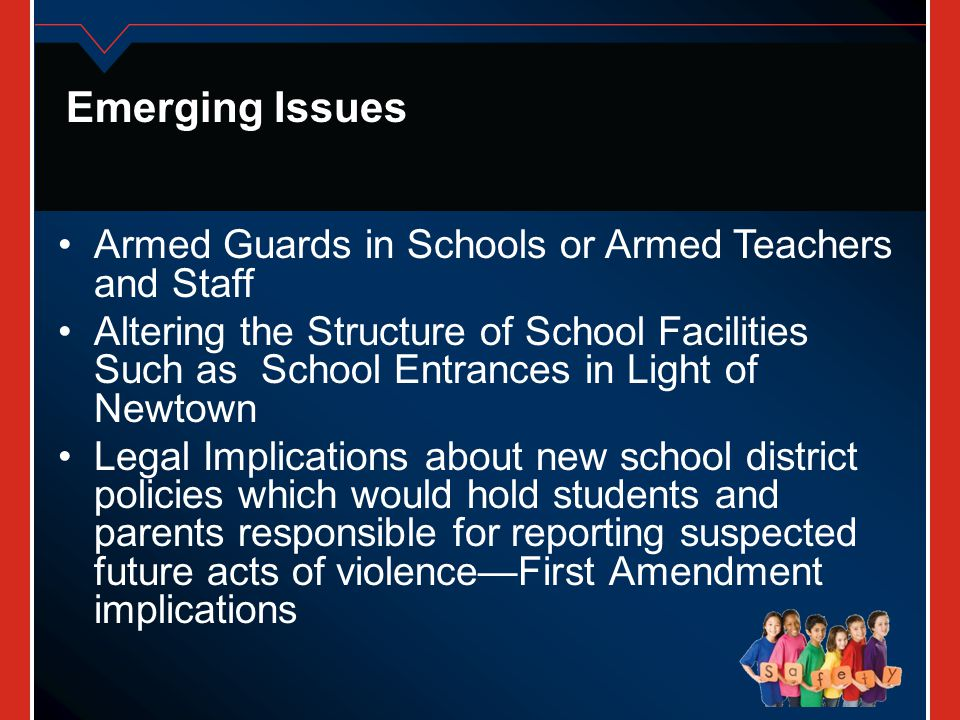 Emerging Issues Armed Guards in Schools or Armed Teachers and Staff Altering the Structure of School Facilities Such as School Entrances in Light of N