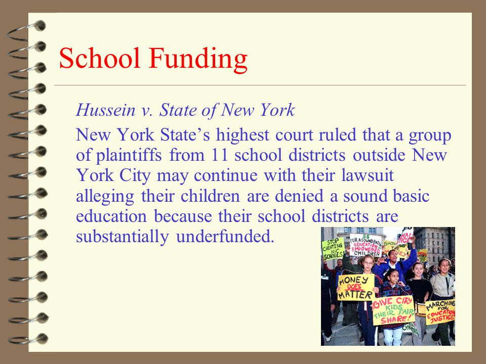 School Funding Hussein v. State of New York New York State's highest court ruled that a group of plaintiffs from 11 school districts outside New York