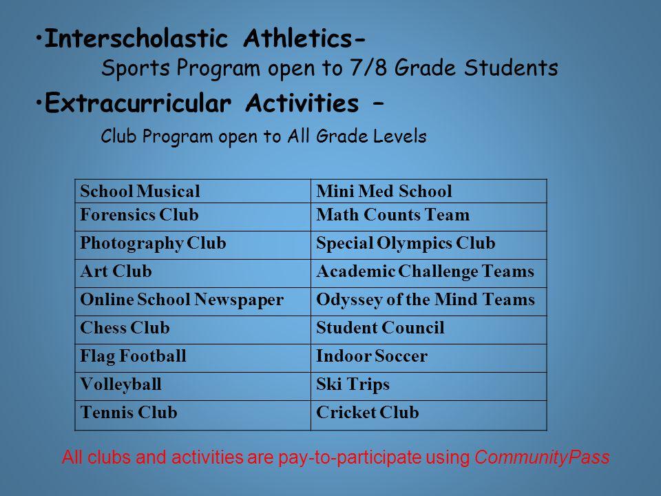 Interscholastic Athletics- Sports Program open to 7/8 Grade Students Extracurricular Activities – Club Program open to All Grade Levels All clubs and