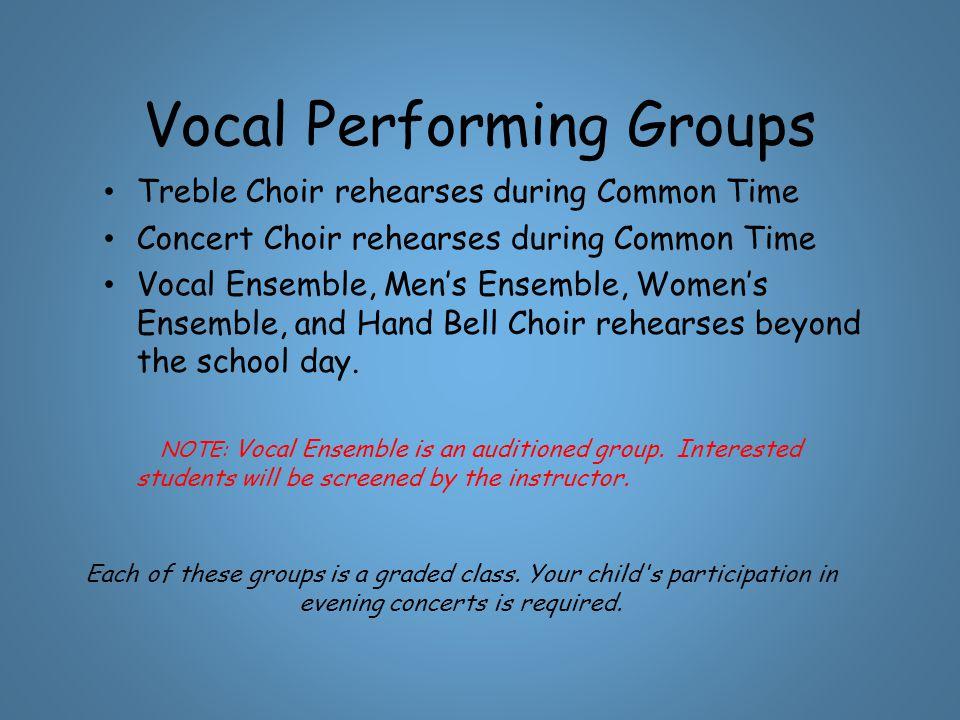 Vocal Performing Groups Treble Choir rehearses during Common Time Concert Choir rehearses during Common Time Vocal Ensemble, Men's Ensemble, Women's E