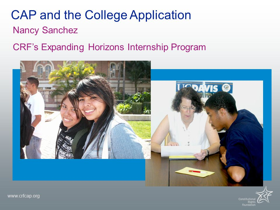 www.crfcap.org CAP and the College Application Nancy Sanchez CRF's Expanding Horizons Internship Program