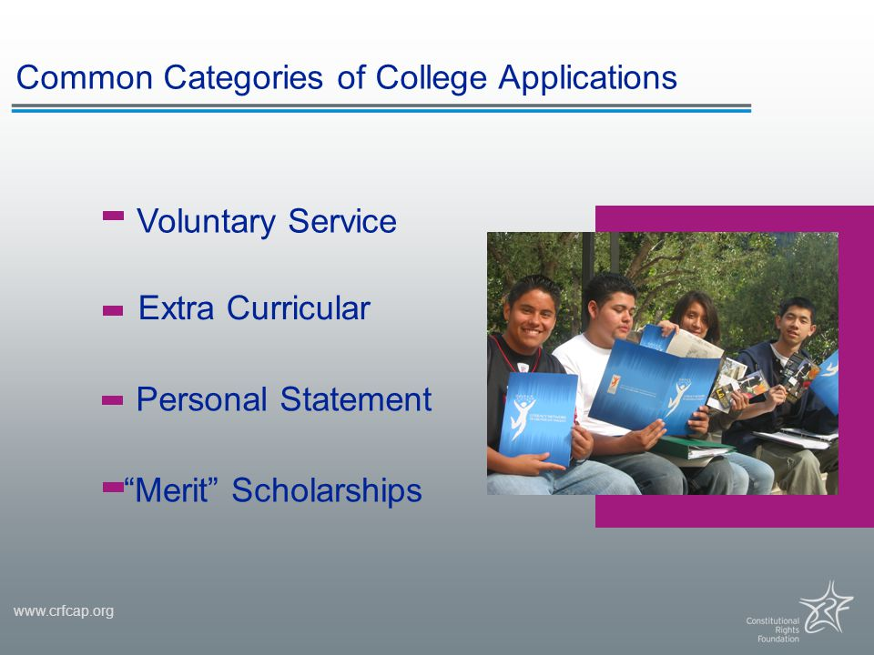 "www.crfcap.org Common Categories of College Applications Voluntary Service Extra Curricular Personal Statement ""Merit"" Scholarships"